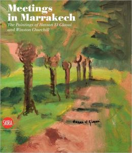 Meetings in Marrakech: The Paintings of Hassan El Glaoui and Winston Churchill
