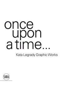 Kata Legrady Graphic Works: Once Upon a Time...