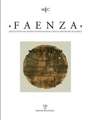 Bollettino del Museo Internazionale delle Ceramiche in Faenza: Faenza - a. CI, n. 1, 2015: Rivista semestrale di studi storici e di tecnica dell'arte ceramica fondata l'anno 1913 da Gaetano Ballardini