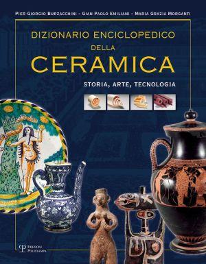 Dizionario enciclopedico della ceramica: Storia, arte, tecnologia (tomo I - ABC)