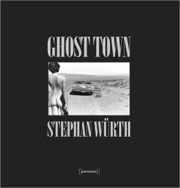 Stephan Würth: Ghost Town