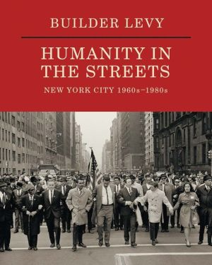 Builder Levy: Humanity in the Streets: New York City 1960s-1980s