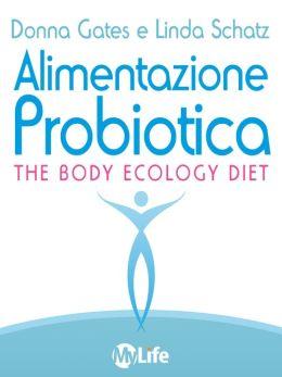 Alimentazione Probiotica: Riequilibra il tuo ecosistema interiore e vivi una vita più sana e ricca di energia