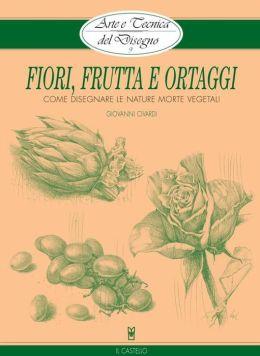 Arte e Tecnica del Disegno - 9 - Fiori, frutta e ortaggi