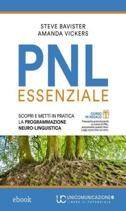 PNL essenziale: Scopri e metti in pratica la Programmazione Neuro-Linguistica