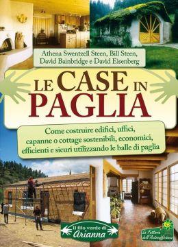 Le Case in Paglia: Come costruire edifici, uffici, capanne o cottage sostenibili, economici, efficienti e sicuri utilizzando le balle di paglia