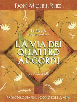La via dei quattro accordi: Padroneggiare il sogno della vita - Un libro di saggezza tolteca