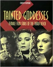 Tainted Goddesses: Female Film Stars of the Third Reich