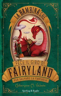 La bambina che fece il giro di Fairyland per salvare la Fantasia (The Girl Who Circumnavigated Fairyland in a Ship of Her Own Making)