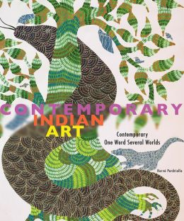 Contemporary Indian Art: Contemporary, One Word, Several Worlds