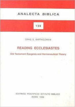 Reading Ecclesiastes: Old Testament Exegesis and Hermeneutical Theory