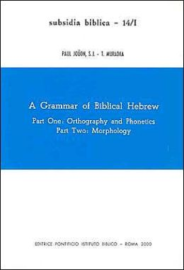 A Grammar of Biblical Hebrew: Vol 1: Part One: Orthography and Phonetics; Part Two: Morphology, XLVI-334pp./Vol II; Part Three: Syntax: Paradigms An