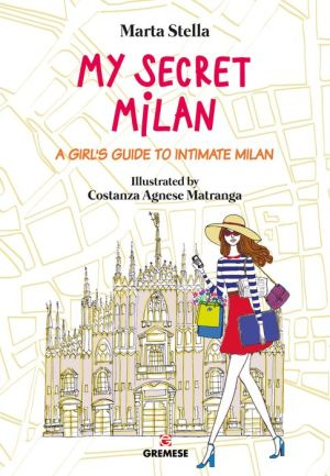 My Secret Milan: A girl's guide to intimate Milan