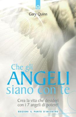 Che gli angeli siano con te: Crea la vita che desideri con i 7 angeli di potere!