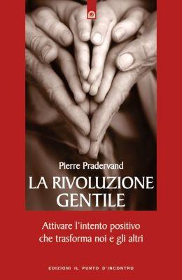 La rivoluzione gentile: Attivare l'intento positivo che trasforma noi e gli altri