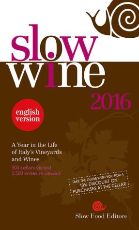 Slow Wine 2016: A Year in the Life of Italy's Vineyards and Wines