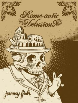 Jeremy Fish: Rome-antic Delusions