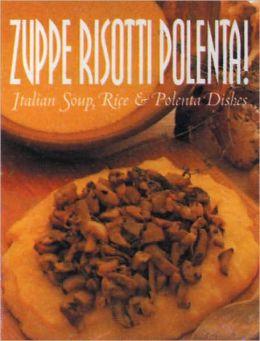 Zuppe, Risotti, Polenta!: Italian Soup, Rice & Polenta Dishes