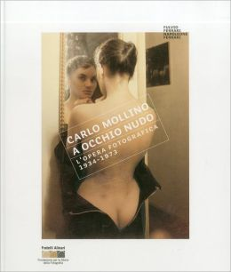 Carlo Mollino: With Naked Eye: Photographs 1934-1973