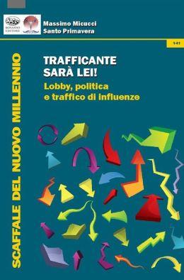 Trafficante sarà lei!: Lobby, politica e traffico di influenze