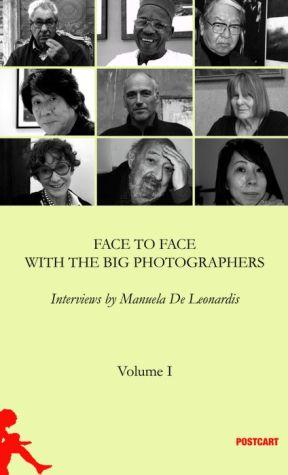 Face to Face with the Big Photographers: Interviews by Manuela De Leonardis Vol. 1