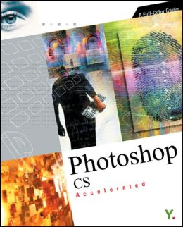 PhotoShop CS Accelerated: A Full-Color Guide