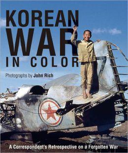 Korean War in Color: A Correspondent's Retrospective on a Forgotten War