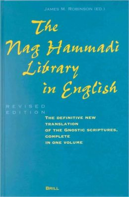 The Nag Hammadi Library in English: Translated and Introduced by Members of the Coptic Gnostic Library Project of the Institute for Antiquity and Christianity, Claremont, California