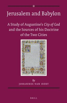 Jerusalem and Babylon: A Study into Augustine's City of Godand the Sources of his Doctrine of the Two Cities