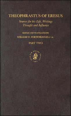 Theophrastus of Eresus. Sources for His Life, Writings, Thought and Influence