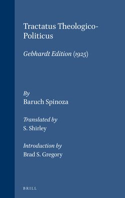 Tractatus Theologico-Politicus: Gebhardt Edition (1925). Translated by S. Shirley. Introduction by B.S. Gregory