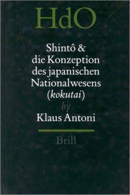 Shinto und die Konzeption des japanischen Nationalwesens kokutai: Der religiose Traditionalismus in Neuzeit und Moderne Japans