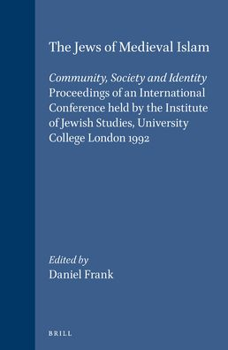 The Jews of Medieval Islam: Community, Society and Identity. Proceedings of an International Conference held by the Institute of Jewish Studies, University College London 1992