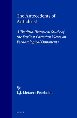 The Antecedents of Antichrist: A Traditio-Historical Study of the Earliest Christian Views on Eschatological Opponents
