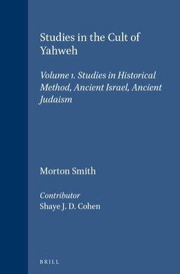 Studies in the Cult of Yahweh, Volume 1 Studies in Historical Method, Ancient Israel, Ancient Judaism