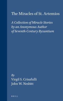 The Miracles of St. Artemios: A Collection of Miracle Stories by an Anonymous Author of Seventh-Century Byzantium. Supplemented by a Reprinted Greek Text and an Essay by John F. Haldon