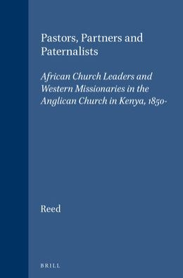 Pastors, Partners and Paternalists: African Church Leaders and Western Missionaries in the Anglican Church in Kenya, 1850-1900