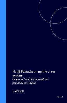 Hadji Bektach: un mythe et ses avatars: Genese et evolution du soufisme populaire en Turquie