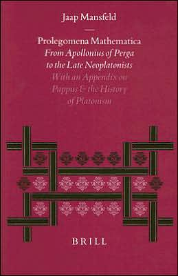 Prolegomena Mathematica: From Apollonius of Perga to the Late Neoplatonism. With an Appendix on Pappus and the History of Platonism