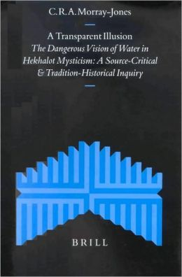 A Transparent Illusion: The Dangerous Vision of Water in Hekhalot Mysticism. A Source-Critical and Tradition-Historical Inquiry