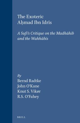 The Exoteric AhI?mad Ibn Idris: A Sufi's Critique on the Madhahib and the Wahhabis