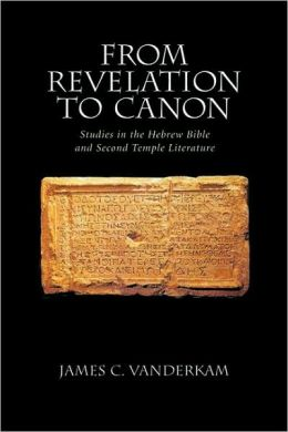 From Revelation to Canon: Studies in the Hebrew Bible and Second Temple Literature