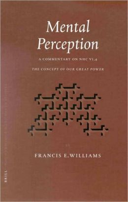Mental Perception: A Commentary on NHC, VI, 4, The Concept of Our Great Power