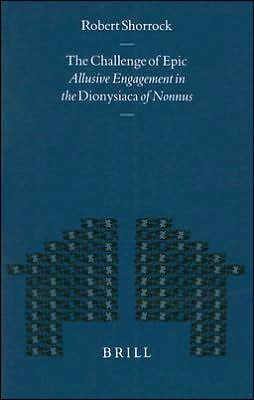 The Challenge of Epic: Allusive Engagement in the Dionysiacaof Nonnus