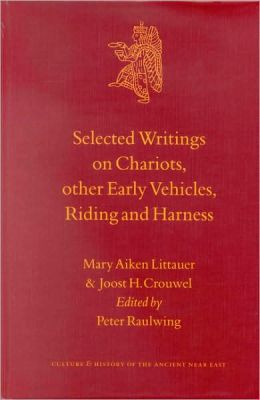 Selected Writings on Chariots and other Early Vehicles, Riding and Harness