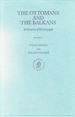 The Ottomans and the Balkans: A Discussion of Historiography