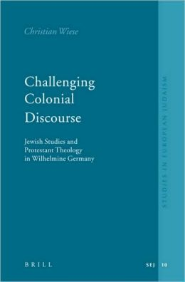 Challenging Colonial Discourse: Jewish Studies and Protestant Theology in Wilhelmine Germany