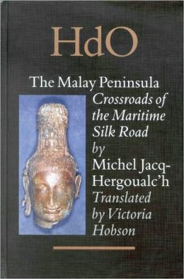 The Malay Peninsula: Crossroads of the Maritime Silk Road (100 BC - 1300 AD)