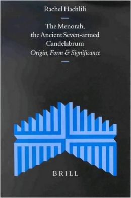 The Menorah, the Ancient Seven-armed Candelabrum: Origin, Form and Significance