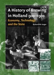 A History of Brewing in Holland, 900-1900: Economy, Technology and the State